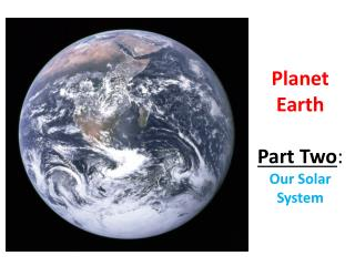 Planet Earth Part Two :  Our Solar System