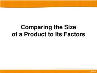 Comparing the Size of a Product to Its Factors