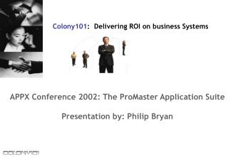 APPX Conference 2002: The ProMaster Application Suite Presentation by: Philip Bryan