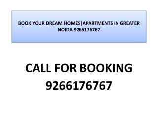 BOOK YOUR DREAM HOMES|APARTMENTS IN GREATER NOIDA 9266176767