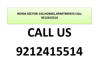 NOIDA SECTOR-143,HOMES,APARTMENTS CALL 9212415514