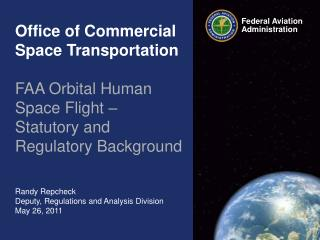 Office of Commercial Space Transportation  FAA Orbital Human Space Flight – Statutory and Regulatory Background