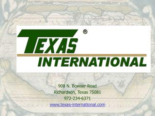 908 N. Bowser Road Richardson, Texas 75081 972-234-6371 texas-international