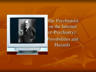 The Psychiatrist on the Internet     (e-Psychiatry): Possibilities and Hazards