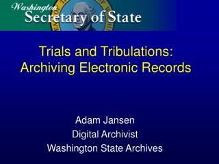 Trials and Tribulations: Archiving Electronic Records