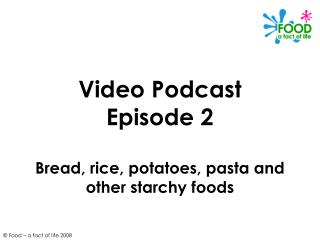 Video Podcast Episode 2  Bread, rice, potatoes, pasta and other starchy foods