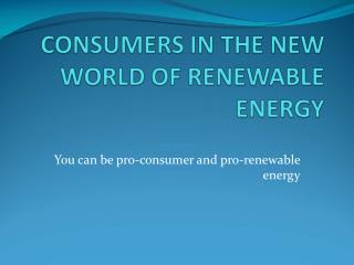 You can be pro-consumer and pro-renewable energy