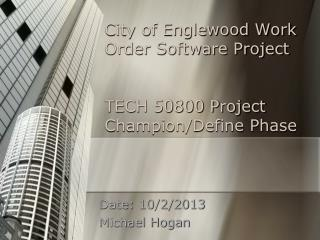 City of Englewood Work Order Software Project TECH 50800 Project  Champion/Define Phase