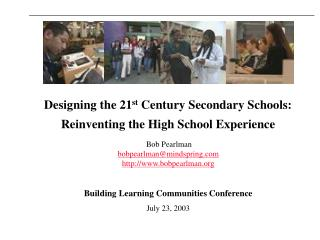 Designing the 21 st  Century Secondary Schools: Reinventing the High School Experience