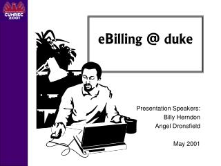 Presentation Speakers: Billy Herndon Angel Dronsfield May 2001