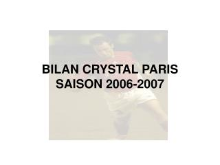 BILAN CRYSTAL PARIS SAISON 2006-2007