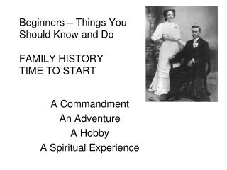 Beginners – Things You Should Know and Do FAMILY HISTORY TIME TO START