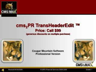 cms 2 PR  TransHeaderEdit  ™ Price:  Call  $99 (generous discounts on multiple purchase)