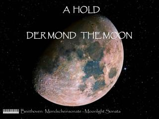 A  HOLD         DER MOND   THE MOON