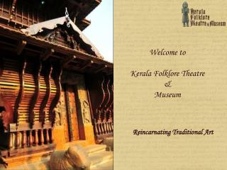 Welcome to Kerala Folklore Theatre  &  Museum