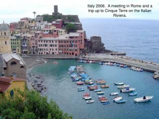 Italy 2006.  A meeting in Rome and a trip up to Cinque Terre on the Italian Riviera.