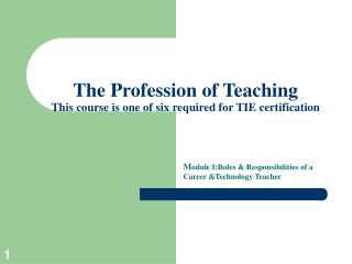 The Profession of Teaching This course is one of six required for TIE certification