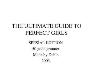 THE ULTIMATE GUIDE TO PERFECT GIRLS
