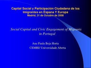 Social Capital and Civic Engagement of Migrants in Portugal Ana Paula Beja Horta
