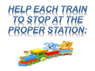 Help each train to stop at the proper station: