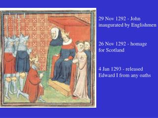 29 Nov 1292 - John inaugurated by Englishmen 26 Nov 1292 - homage for Scotland