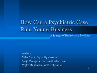 How Can a Psychiatric Case  Ruin Your e-Business