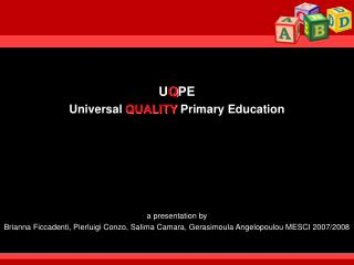U Q PE Universal  QUALITY  Primary Education a presentation by