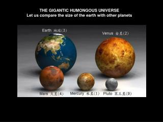 THE GIGANTIC HUMONGOUS UNIVERSE Let us compare the size of the earth with other planets