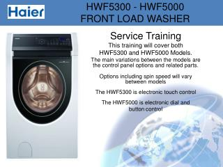 Service Training This training will cover both  HWF5300 and HWF5000 Models.