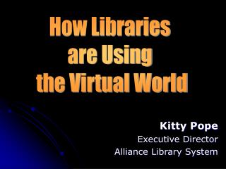 Kitty Pope Executive Director Alliance Library System