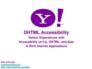 DHTML Accessibility Yahoo! Experiences with  Accessibility (a11y), DHTML, and Ajax  in Rich Internet Applications