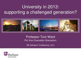 University in 2013: supporting a challenged generation?