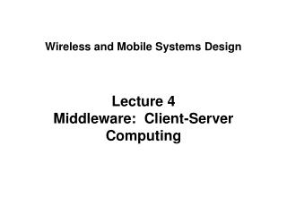 Lecture 4 Middleware:  Client-Server Computing