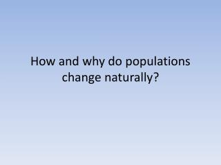 How and why do populations change naturally?