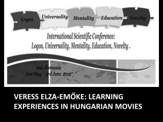 VERESS ELZA-EMŐKE: LEARNING EXPERIENCES IN HUNGARIAN MOVIES
