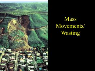 Mass Movements/ Wasting