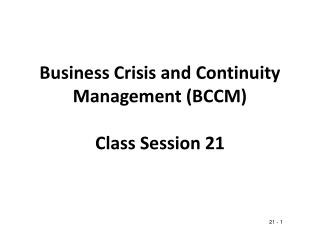 Business Crisis and Continuity Management (BCCM) Class Session 21