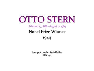 OTTO STERN February 17, 1888 - August 17, 1969
