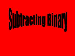 Subtracting Binary