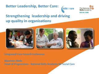 Better Leadership, Better Care: Strengthening  leadership and driving up quality in organisations