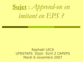Sujet  :  Apprend-on en imitant en EPS ?