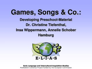 Games , Songs & Co.: Developing Preschool - Material Dr. Christine Tiefenthal,  Insa Wippermann, Annelie Schober Ham