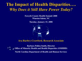 The Impact of Health Disparities…. Why Does it Still Have Power Today?