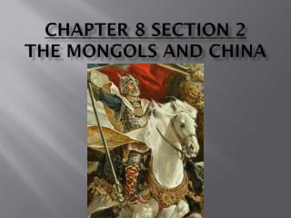 Chapter 8 Section 2 The Mongols and China