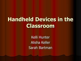 Handheld Devices in the Classroom