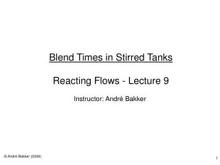 Blend Times in Stirred Tanks  Reacting Flows - Lecture 9