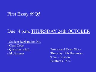 First Essay 69Q5 Due: 4 p.m.  THURSDAY 24th OCTOBER - Student Registration No. - Class Code