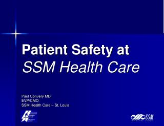 Patient Safety at SSM Health Care Paul Convery MD EVP/CMO SSM Health Care – St. Louis
