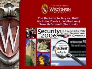 The Decision to Buy vs. Build Nicholas Davis (UW-Madison) Tom McDonnell (Geotrust)