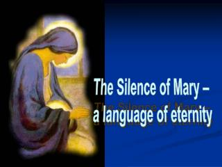 The Silence of Mary –  a language of eternity